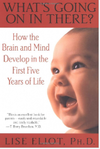 "Child development book ""What's Going On In There"" by Lise Eliot"